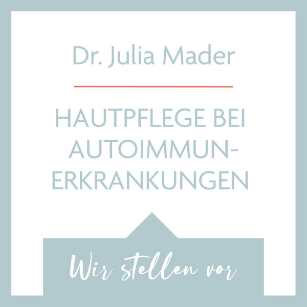 Nik stellt vor: Dr. Julia Mader - Hautpflege bei Autoimmunerkrankungen